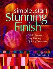Simple Start-Stunning Finish: Fabric Secrets  Easy Piecing  Quilting Solutions,