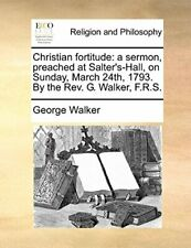 Christian fortitude: a sermon, preached at Salt. Walker, George.#