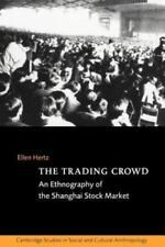 The Trading Crowd : An Ethnography of the Shanghai Stock Market by Ellen Hertz