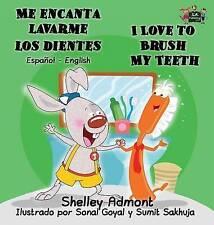 Me encanta lavarme los dientes I Love to Brush My Teeth: Spanish English Bilingu