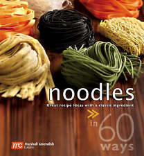 NEW Noodles in 60 Ways: Great Recipe Ideas with a Classic Ingredient