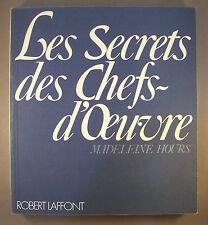 LES SECRETS DES CHEFS-D'OEUVRE / MADELEINE HOURS / ROBERT LAFFONT 1964