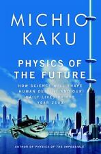 Physics of the Future: How Science Will Shape Human Destiny and Our Daily Lives