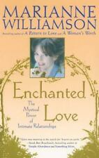 Enchanted Love : The Mystical Power of Intimate Relationships by Marianne...