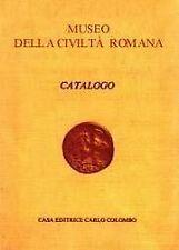 Museo della Civiltà Romana. Catalogo - [Colombo Duemila]