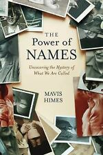The Power of Names Uncovering the Mystery of What We Are Called Mavis Himes L5