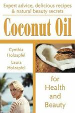 Coconut Oil: For Health and Beauty, Holzapfel, Laura, Holzapfel, Cynthia, Good B
