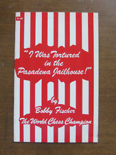 I WAS TORTURED IN THE PASADENA JAILHOUSE by Bobby Fischer 1st/1st PB 1982 CHESS