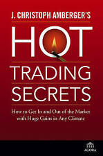 J. Christoph Amberger's Hot Trading Secrets: How to Get In and Out of the Market