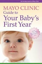 Mayo Clinic Guide to Your Babys First Year: From