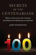Secrets of the Centenarians: What is it Like to Live for a Century and Which of