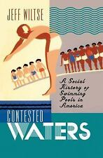 Contested Waters : A Social History of Swimming Pools in America by Jeff...