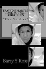 Trayvon Martin Gone but Not Forgotten : The Verdict by Barry Ross (2013,...