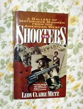 THE SHOOTERS A GALLERY OF NOTORIOUS GUNMEN FROM THE AMERICAN WEST