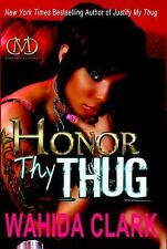 Thug: Honor Thy Thug by Wahida Clark (2013, Hardcover)