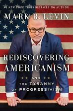 Rediscovering Americanism : And the Tyranny of Progressivism by Mark R. Levin