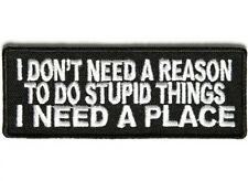 "(H4) I DONT NEED A REASON TO DO STUPID THINGS... 4"" x 1.5"" iron on patch (3668)"