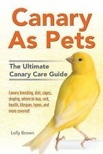 Canary As Pets : Canary Breeding, Diet, Cages, Singing, Where to Buy, Cost, H...