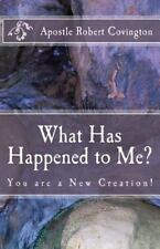 What Has Happened to Me? : You Are a New Creation! by Apostle Robert...