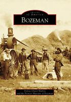 Bozeman [Images of America] [MT] [Arcadia Publishing]