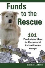 Funds to the Rescue : 101 Fundraising Ideas for Humane and Animal Rescue...
