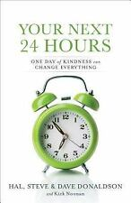 Your Next 24 Hours : One Day of Kindness Can Change Everything. David Donaldson