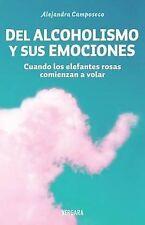 NEW Del alcoholismo y sus emociones (Spanish Edition) by Alejandra Camposeco
