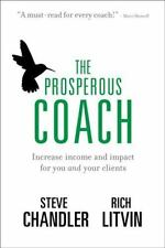 Prosperous Coach : Increase Income and Impact for You and Your Clients: By Ch...