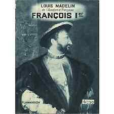 FRANCOIS 1er LE SOUVERAIN POLITIQUE  L. MADELIN
