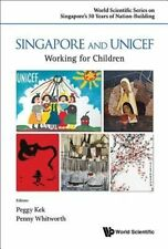 Singapore And Unicef: Working For Children by World Scientific Publishing Co...