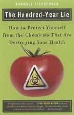 The Hundred-Year Lie : How to Protect Yourself from the Chemicals That Are...