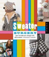 Domestic Arts for Crafty Girls: Sweater Surgery : How to Make New Things with...