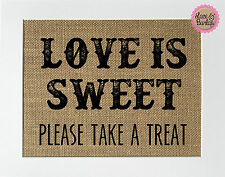 5x7 Love Is Sweet. Please Take A Treat / Burlap Print Sign UNFRAMED / Candy Bar