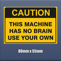 Caution This Machine Has No Brain Use Your Own 80mm x 55mm - funny sticker S191