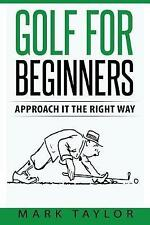 Golf for Beginners: Approach It the Right Way by Chair and Professor Mark...
