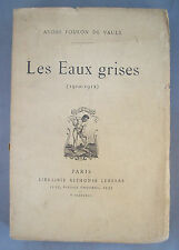 ANDRE FOULON DE VAULX / LES EAUX GRISES (1910-1912) / LEMERRE 1913 Envoi