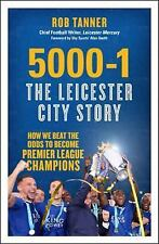 5000-1: The Leicester City Story: How We Beat the Odds to Become Premier League