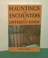 HAUNTINGS AND ENCOUNTERS OF DIFFERENT KINDS by Arlene L. Jenkins signed author