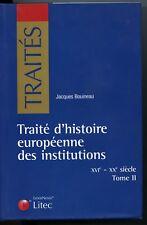 Droit J BOUINEAU Traité d'histoire européenne des institutions XVI/XX°T II LITEC