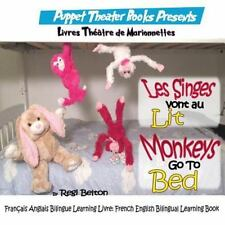 Monkeys French: Les Singes Vont Au Lit: Monkeys Go to Bed : Français Anglais.