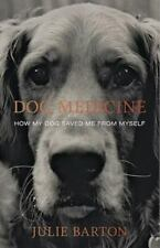 NEW - Dog Medicine: How My Dog Saved Me From Myself by Julie Barton