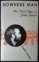 Nowhere Man : The Final Days of John Lennon by Robert Rosen (2001, Hardcover)