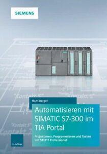 Automatisieren mit SIMATIC S7-300 im TIA Portal Projektieren, Programmieren und