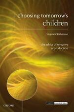 Choosing Tomorrow's Children: The Ethics of Selective Reproduction-ExLibrary