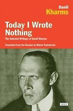 Today I Wrote Nothing: The Selected Writings Of Daniil Kharms: By Daniil Kharms