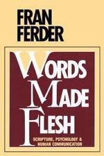 Words Made Flesh: Scripture, Psychology and Human Communication Fran Ferder Pap