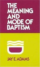 The Meaning and Mode of Baptism