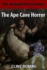 The Sasquatch Encounters: The Ape Cave Horror by Clint Romag (2007, Paperback)