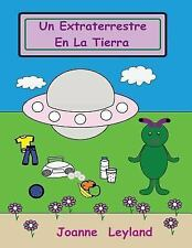 Un Extraterrestre en la Tierra : A Lovely Story in Spanish about an Alien Who...