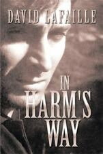 In Harm's Way by David Lafaille (2013, Hardcover)